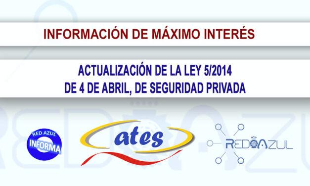 ACTUALIZACIÓN DE LA LEY 5/2014, DE 4 DE ABRIL, DE SEGURIDAD PRIVADA